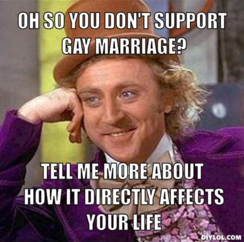 resized_creepy-willy-wonka-meme-generator-oh-so-you-don-t-support-gay-marriage-tell-me-more-about-how-it-directly-affects-your-life-2ce962.jpg